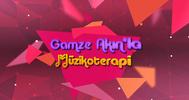 Gamze Akın'la Müzikoterapi